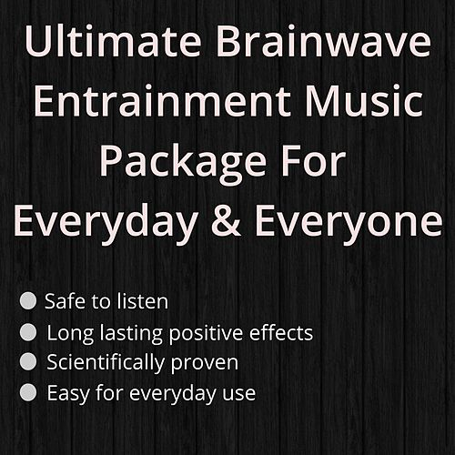 Ultimate Brainwave Entrainment Music Package for Everyday & Everyone by Drak