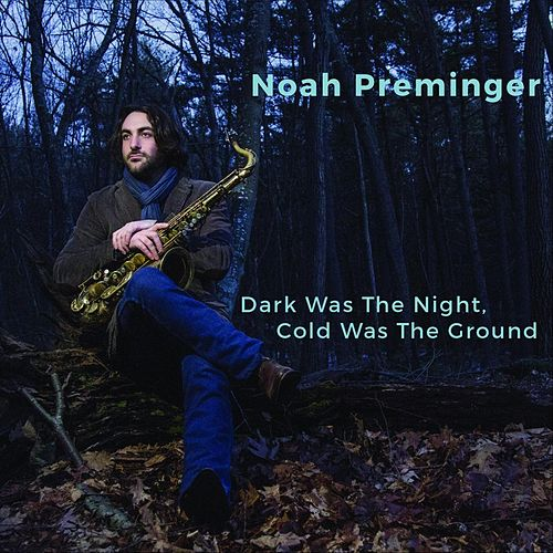 Dark Was the Night, Cold Was the Ground fra Noah Preminger