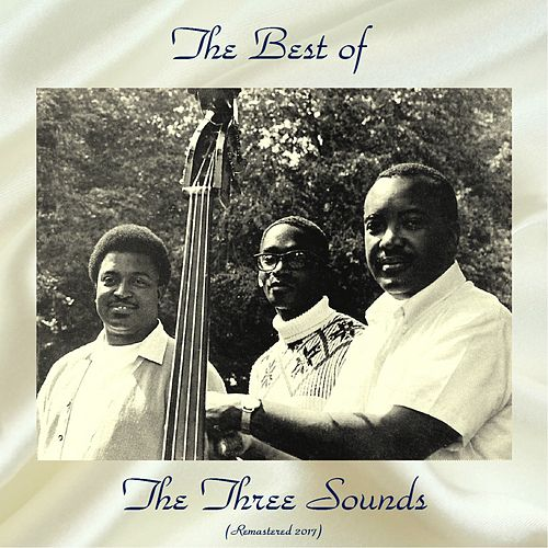 The Best of the Three Sounds (All Tracks Remastered) by The Three Sounds