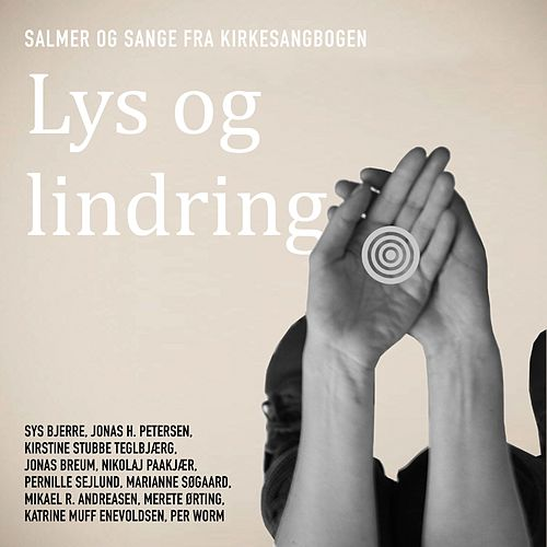 Lys Og Lindring - Salmer Og Sange Fra Kirkesangbogen by Various Artists
