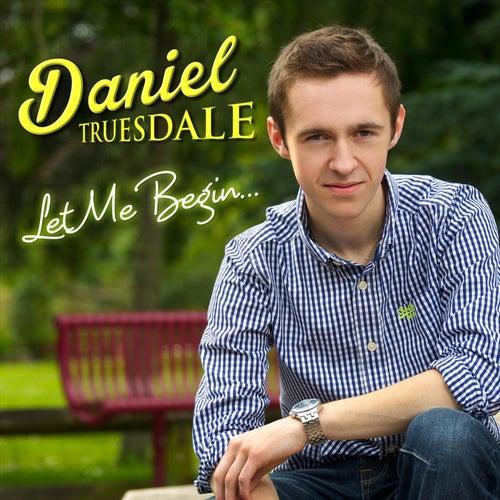 Let Me Begin de Daniel Truesdale