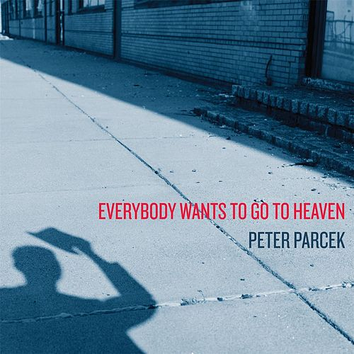 Everybody Wants to Go to Heaven von Peter Parcek
