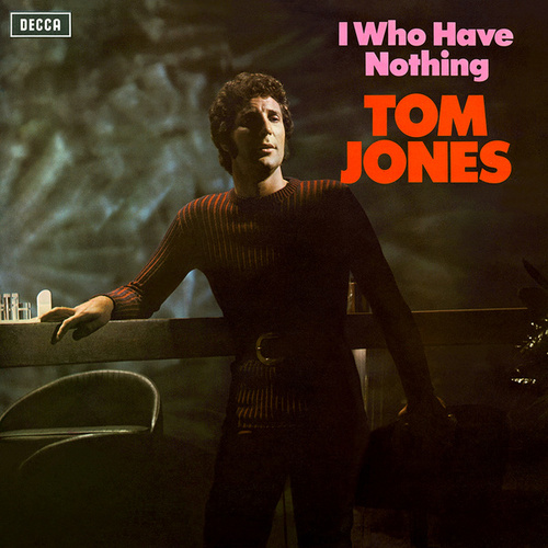 I Who Have Nothing von Tom Jones