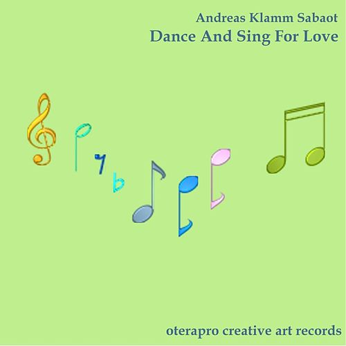 Dance And Sing For Love de Andreas Klamm Sabaot