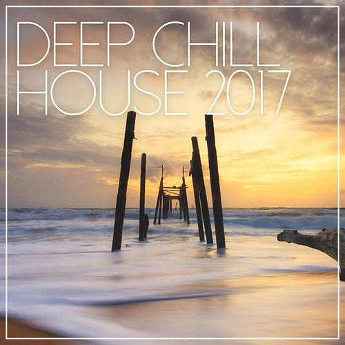 Deep Chill House 2017 - EP by Various Artists