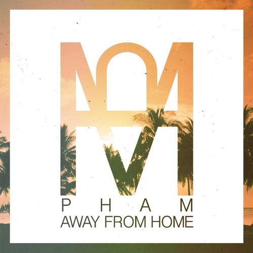 Away From Home by Pham