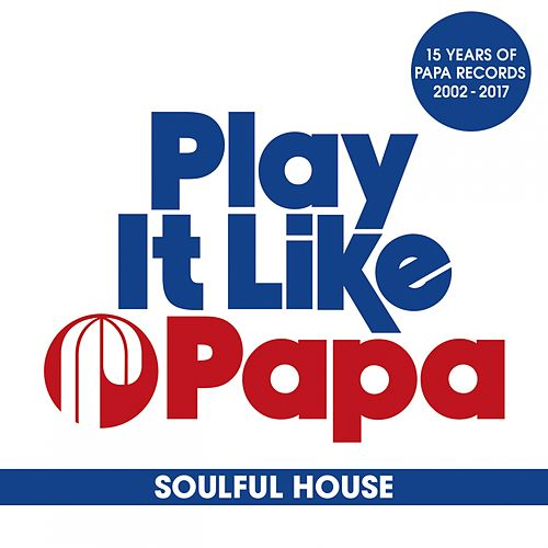 Play It Like Papa (15 Years of Papa Records 2002 - 2017) (Soulful House) de Various Artists