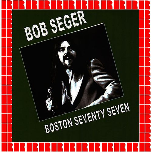 Boston Seventy Seven by Bob Seger