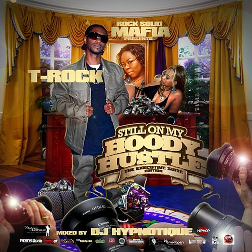 Still On My Hoody Hustle: The Executive Suite Edition by T-Rock