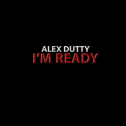 I'm Ready by Alex Dutty