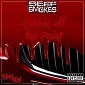 Rubbin Off the Paint by Seff Smokes