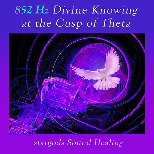 852 Hz Divine Knowing at the Cusp of Theta by stargods Sound