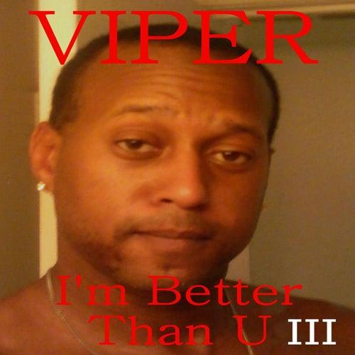 I'm Better Than U III by Viper