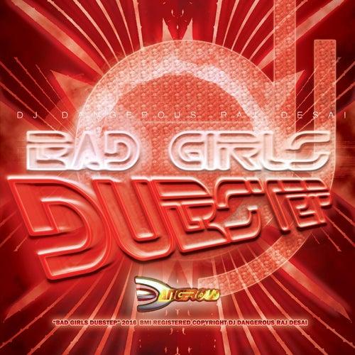 Bad Girls (Dubstep) de DJ Dangerous Raj Desai