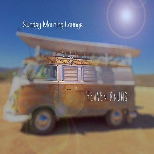 Sunday Morning Lounge de Heaven Knows