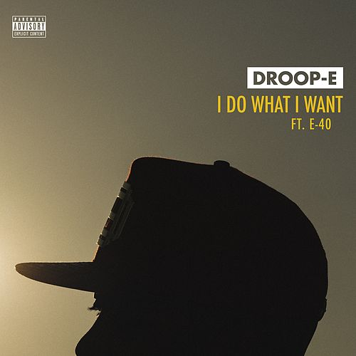 I Do What I Want (feat. E-40) von Droop-E