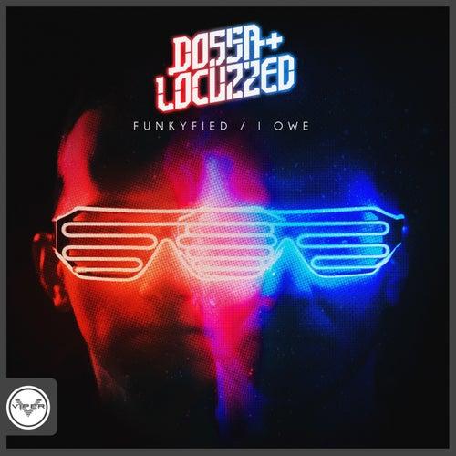 Funkyfied / I Owe by Dossa & Locuzzed