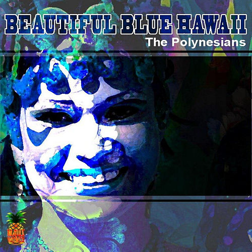 Beautiful Blue Hawaii by The Polynesians