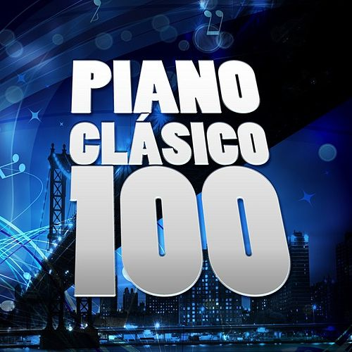 Piano Clásico 100 by Various Artists