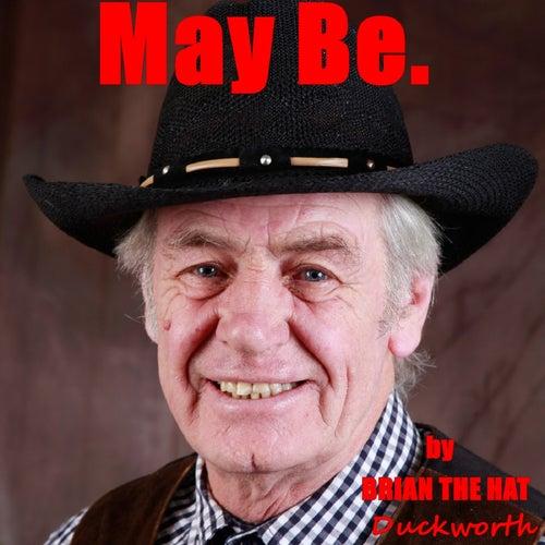 May Be de Brian the Hat Duckworth