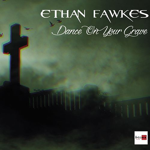 Dance On You Grave de Ethan Fawkes