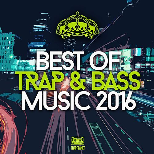 Best Of Trap & Bass Music 2016 - EP by Various Artists : Napster