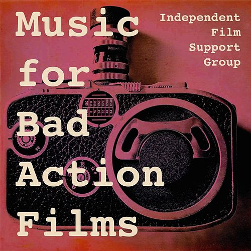 Music for Bad Action Films by Independent Film Support Group
