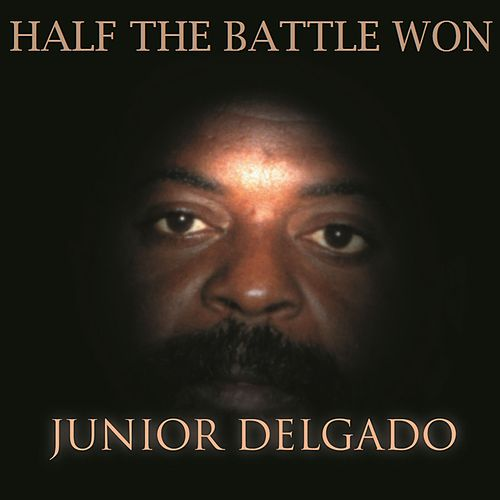 Half The Battle Won by Junior Delgado
