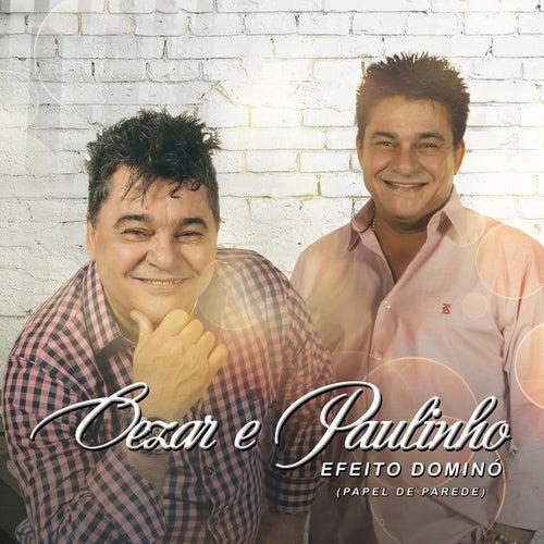 Efeito Dominó (Papel de Parede) de Cezar & Paulinho