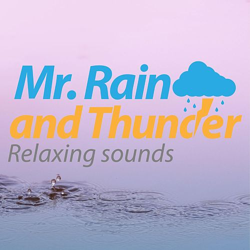 Relaxing Sounds by Mr. Rain and Thunder