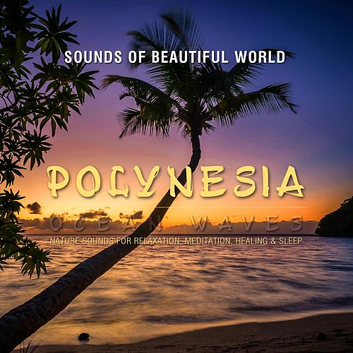 Ocean Waves: Polynesia (Nature Sounds for Relaxation, Meditation, Healing & Sleep) by Sounds of Beautiful World
