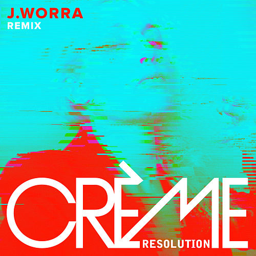 Resolution (J.Worra Remix) by Crème
