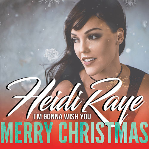 I'm Gonna Wish You Merry Christmas by Heidi Raye