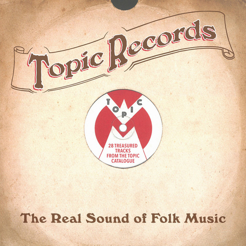 Topic Records: The Real Sound of Folk Music (28 Treasured Tracks from the Topic Catalogue) by Various Artists
