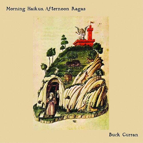 Morning Haikus, Afternoon Ragas by Buck Curran