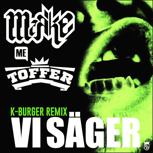 Vi Säger (feat. Toffer) [K-Burger REMIX] by Mark-E
