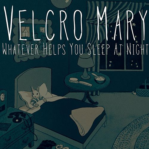 Whatever Helps You Sleep At Night by Velcro Mary