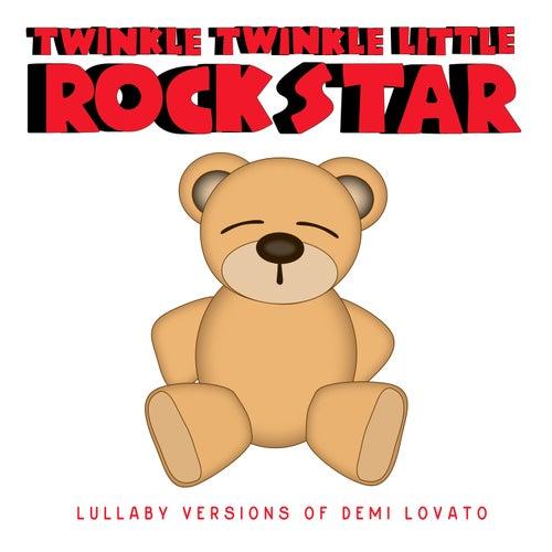 Lullaby Versions of Demi Lovato by Twinkle Twinkle Little Rock Star
