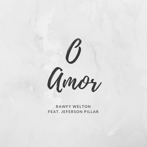 O Amor by Rawfy Welton
