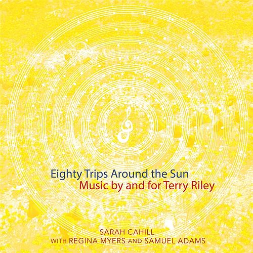 Eighty Trips Around the Sun: Music by and for Terry Riley by Various Artists