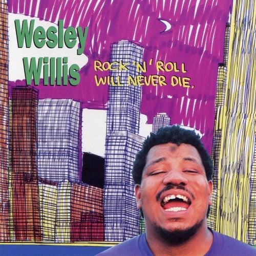 Rock 'N' Roll Will Never Die by Wesley Willis