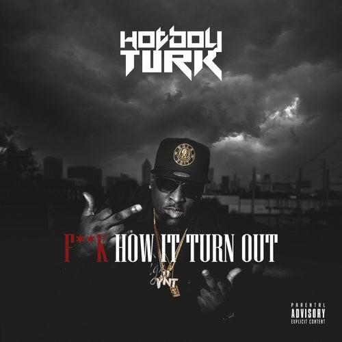 Fuk How It Turn Out von Hotboy Turk