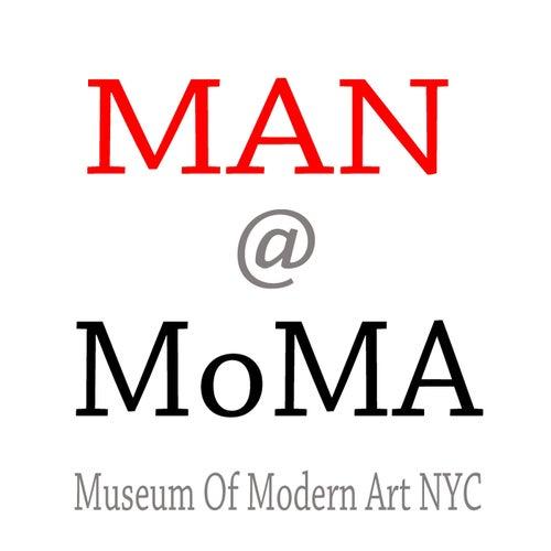 Man @ Moma by Man Parrish