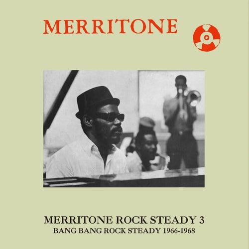 Merritone Rock Steady 3: Bang Bang Rock Steady 1966-1968 by Various Artists