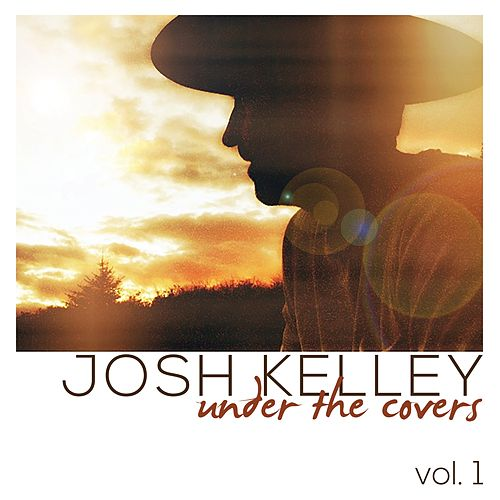Under the Covers, Vol. 1 by Josh Kelley