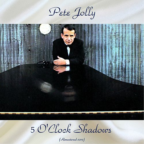 5 O'Clock Shadows (Remastered 2017) di Pete Jolly