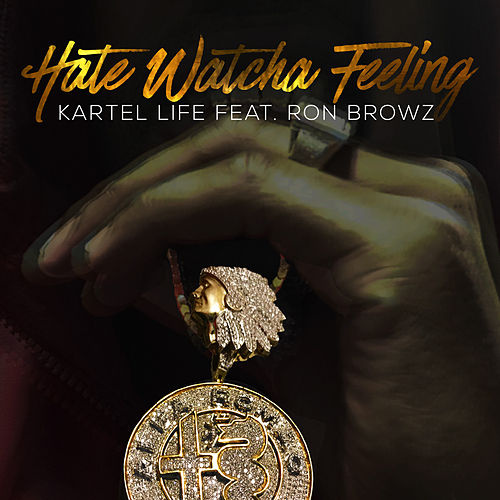 Hate Watcha Feeling (feat. Ron Browz) von Kartel Life