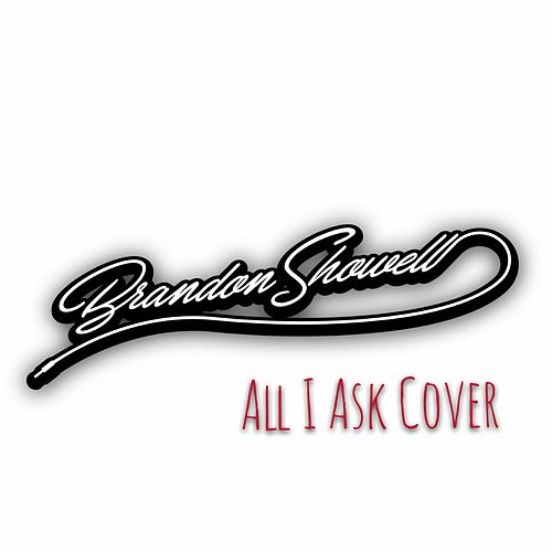 All I Ask (Cover) by Brandon Showell