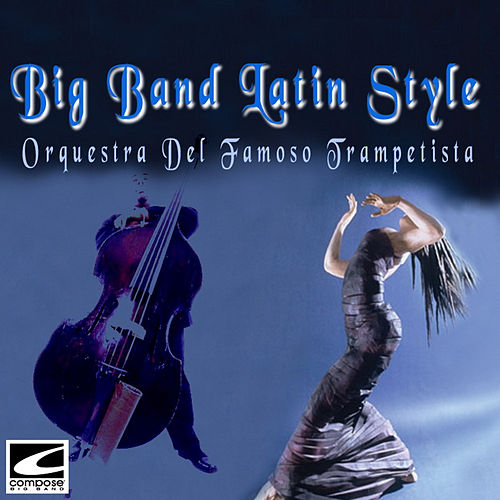 Big Band Latin Style von Orquesta del Famoso Trompetista