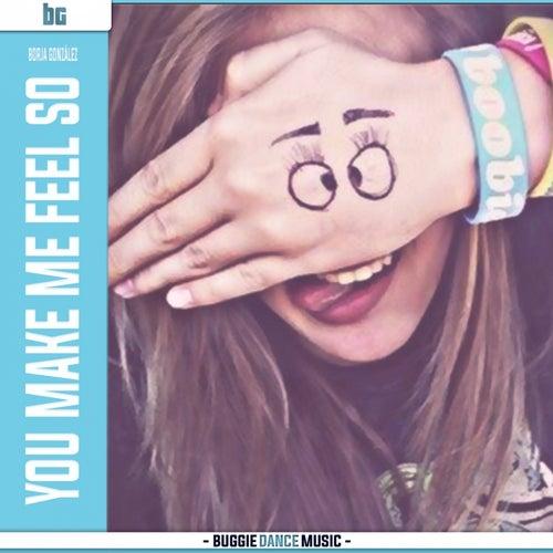 You Make Me Feel So by B.G.